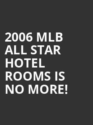2006 Mlb All Star Hotel Rooms is no more