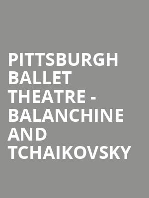 Pittsburgh Ballet Theatre - Balanchine and Tchaikovsky at Benedum Center