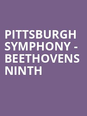 Pittsburgh Symphony - Beethovens Ninth at Heinz Hall