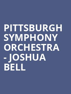 Pittsburgh Symphony Orchestra - Joshua Bell at Heinz Hall