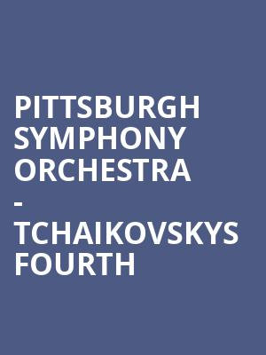 Pittsburgh Symphony Orchestra - Tchaikovskys Fourth at Heinz Hall