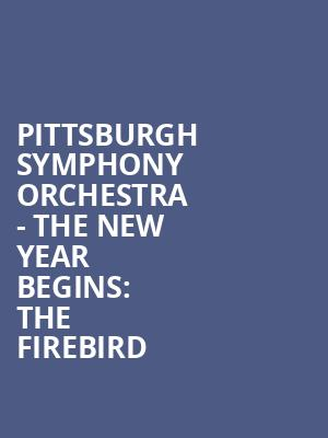 Pittsburgh Symphony Orchestra - The New Year Begins%3A The Firebird at Heinz Hall